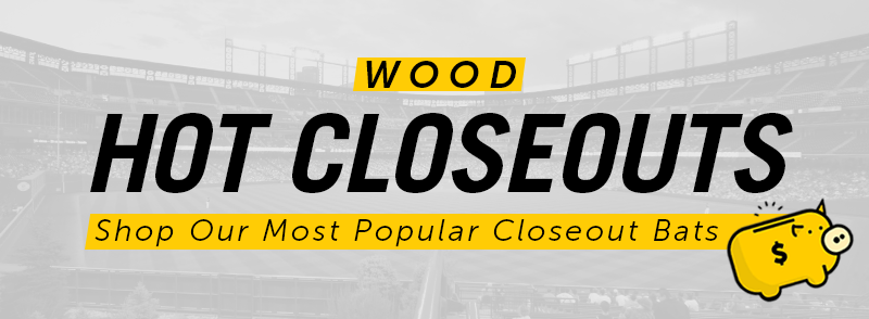 Closeout Prices On The Most Popular Wood Bats!