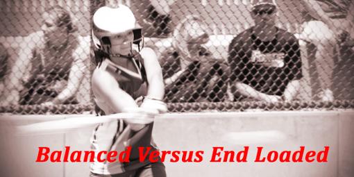 Bats: Balanced Versus End Loaded