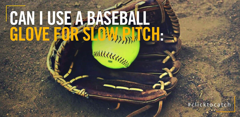 Can I Use A Baseball Glove In Slowpitch Softball?