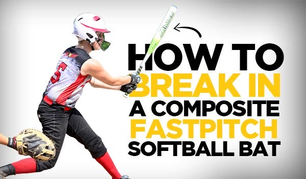 How to Break In a Composite Fastpitch Softball Bat