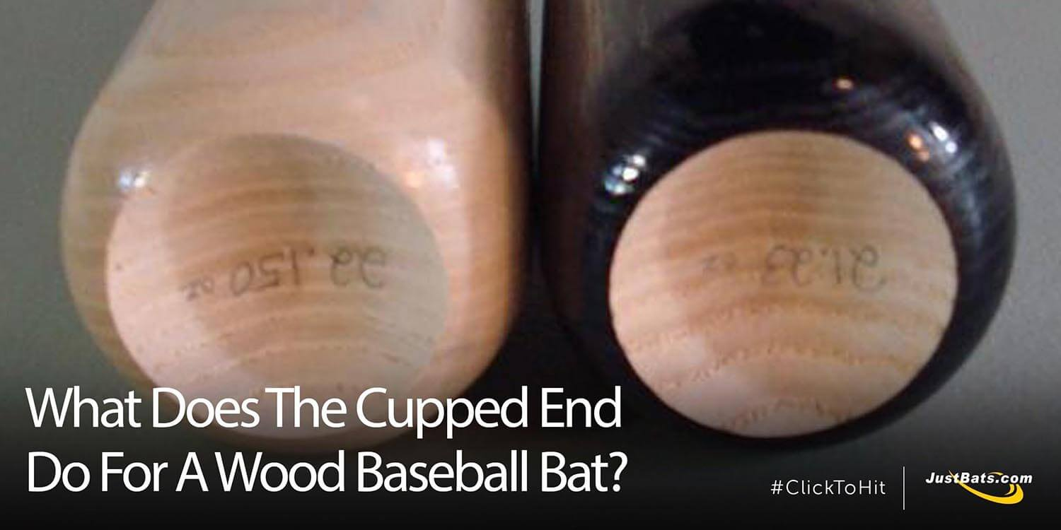 What Does The Cupped End Do For A Wood Baseball Bat?