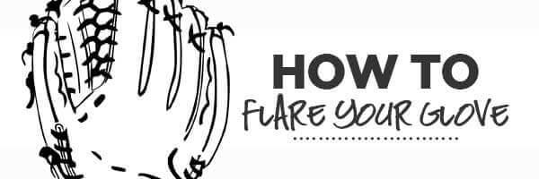 How To Flare A Baseball Glove