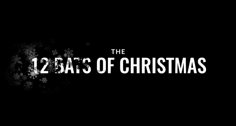 The 12 Bats Of Christmas!