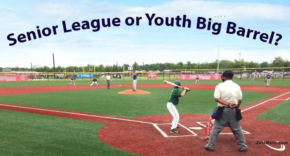 Senior League or Youth Big Barrel?