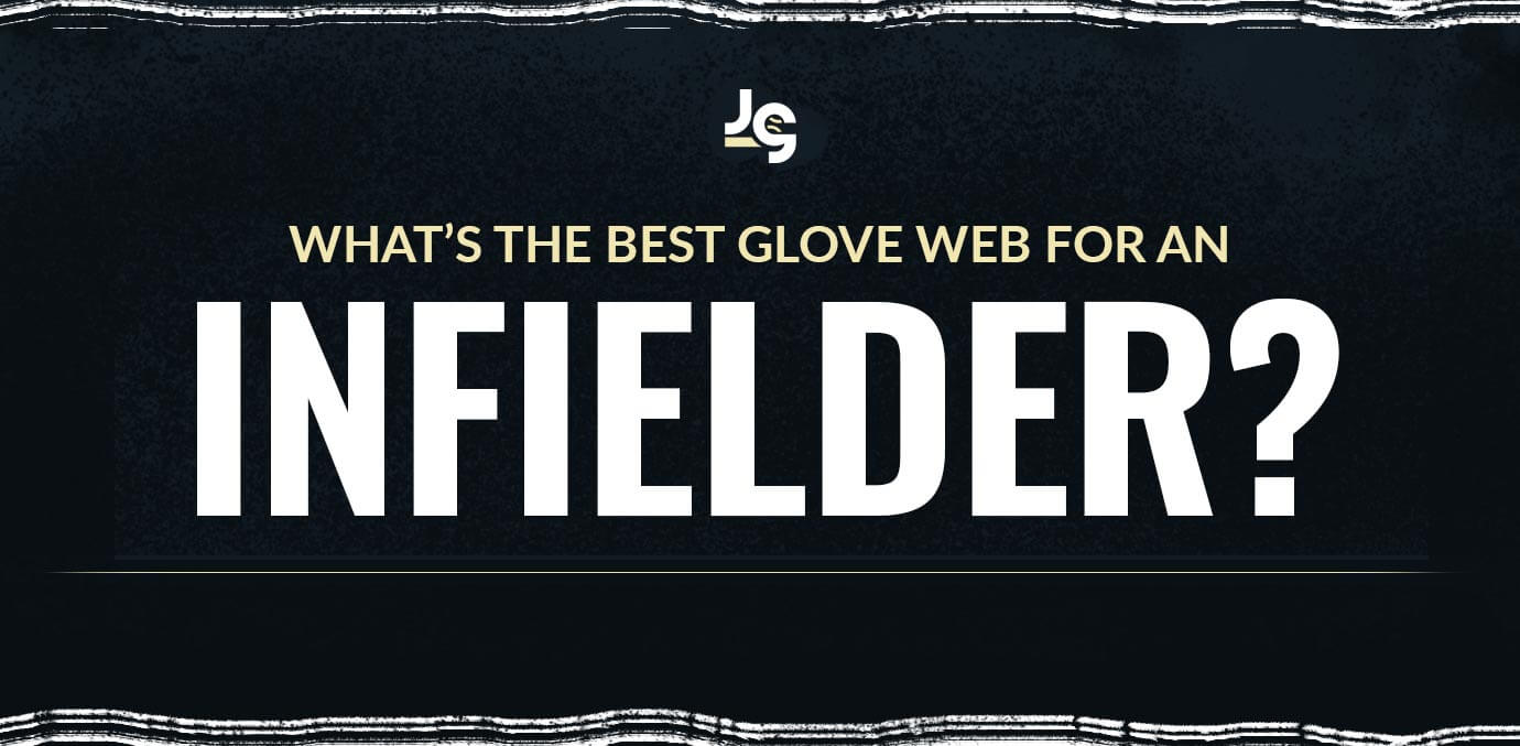 What's The Best Glove Web For An Infielder?