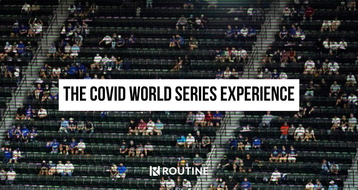 The COVID World Series Experience